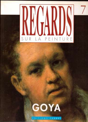 Fascicule Regards sur la peinture 7 Goya éditions Fabri 1988