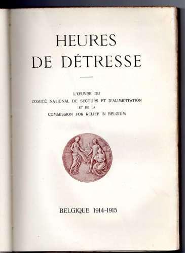 Heures de détresse. Belgique 1914-1915 WW1 - Comité National de Secours et d'Alimentation